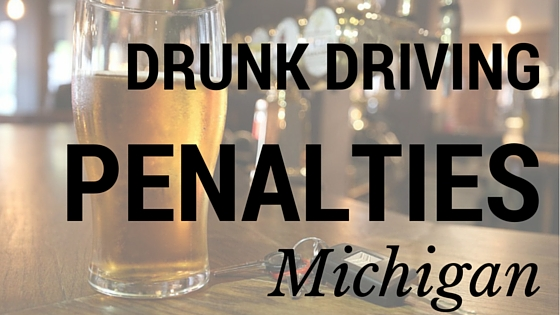 Drunk Driving Penalties Michigan DUI OWI attorney lawyer