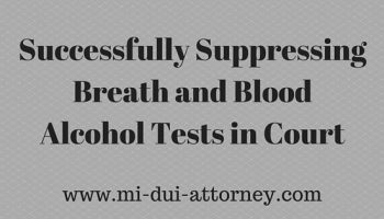 Successfully Suppressing Breath and Blood Alcohol Tests in Court (2)