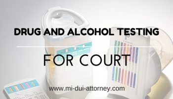 Drug and Alcohol Testing for Court